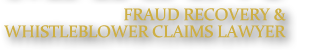 Fraud Recovery & Whistleblower Claims Lawyer